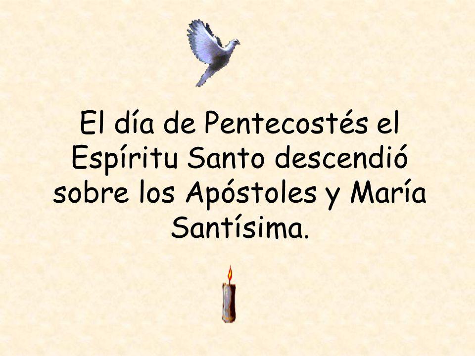 El día de Pentecostés el Espíritu Santo descendió sobre los Apóstoles y María Santísima.