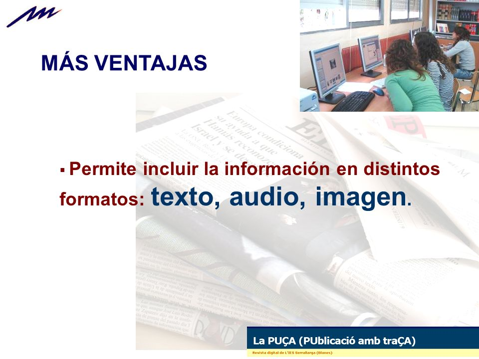 MÁS VENTAJAS Permite incluir la información en distintos formatos: texto, audio, imagen.