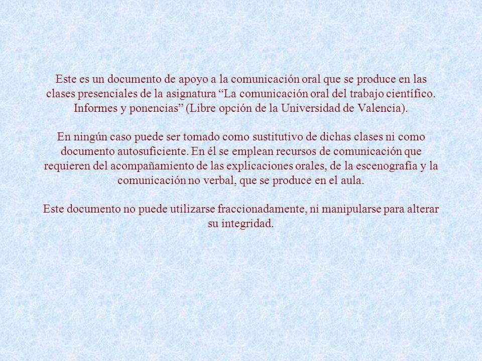 Este es un documento de apoyo a la comunicación oral que se produce en las clases presenciales de la asignatura La comunicación oral del trabajo científico.
