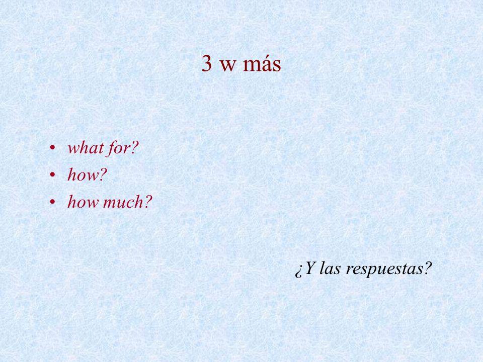3 w más what for how how much ¿Y las respuestas