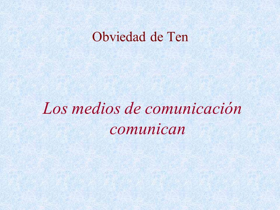 Los medios de comunicación comunican