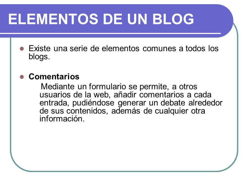 ELEMENTOS DE UN BLOG Existe una serie de elementos comunes a todos los blogs. Comentarios.
