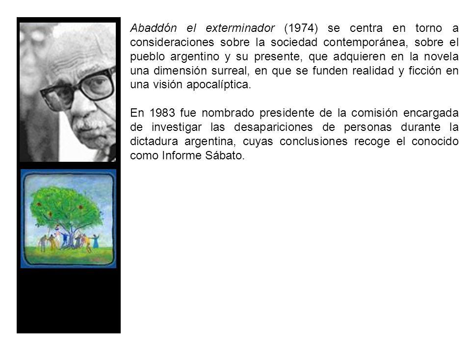 Abaddón el exterminador (1974) se centra en torno a consideraciones sobre la sociedad contemporánea, sobre el pueblo argentino y su presente, que adquieren en la novela una dimensión surreal, en que se funden realidad y ficción en una visión apocalíptica.