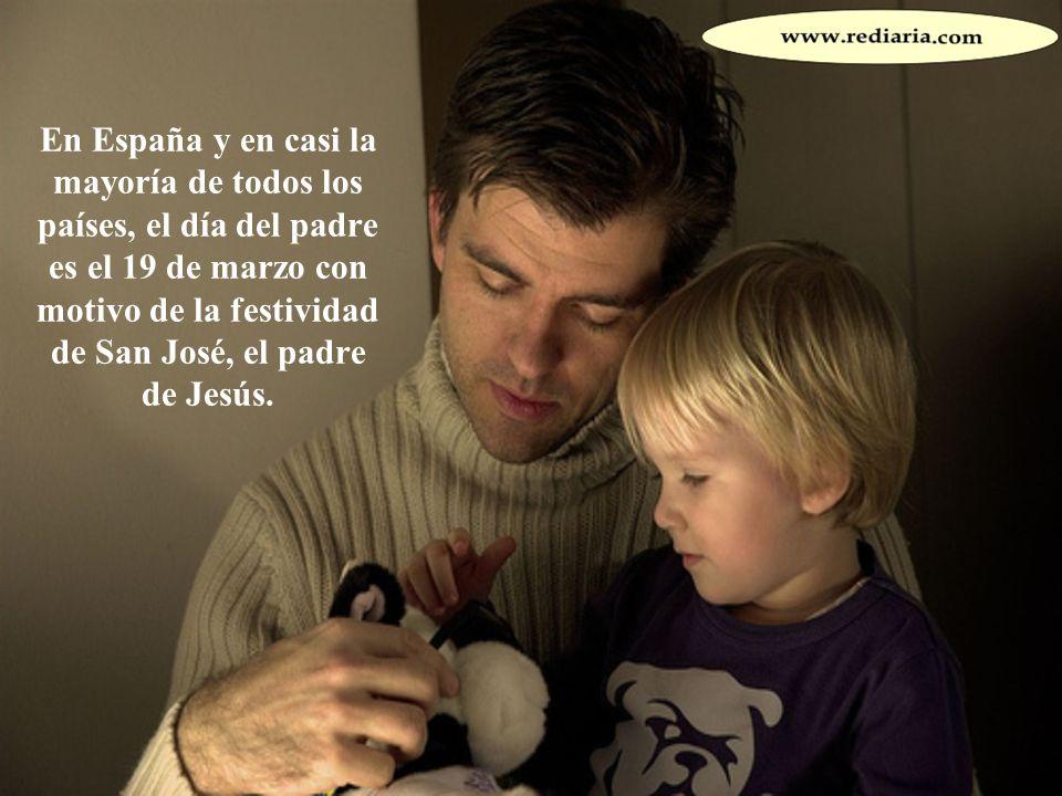 En España y en casi la mayoría de todos los países, el día del padre es el 19 de marzo con motivo de la festividad de San José, el padre de Jesús.
