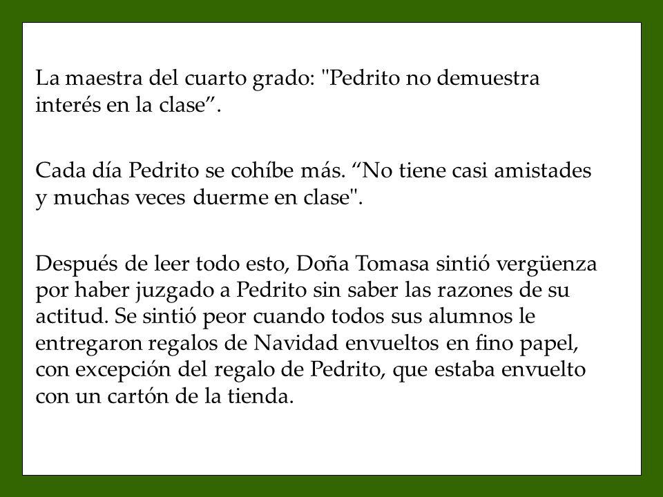 La maestra del cuarto grado: Pedrito no demuestra interés en la clase .