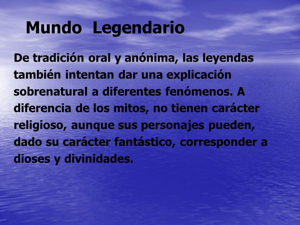 Mundo Legendario De tradición oral y anónima, las leyendas