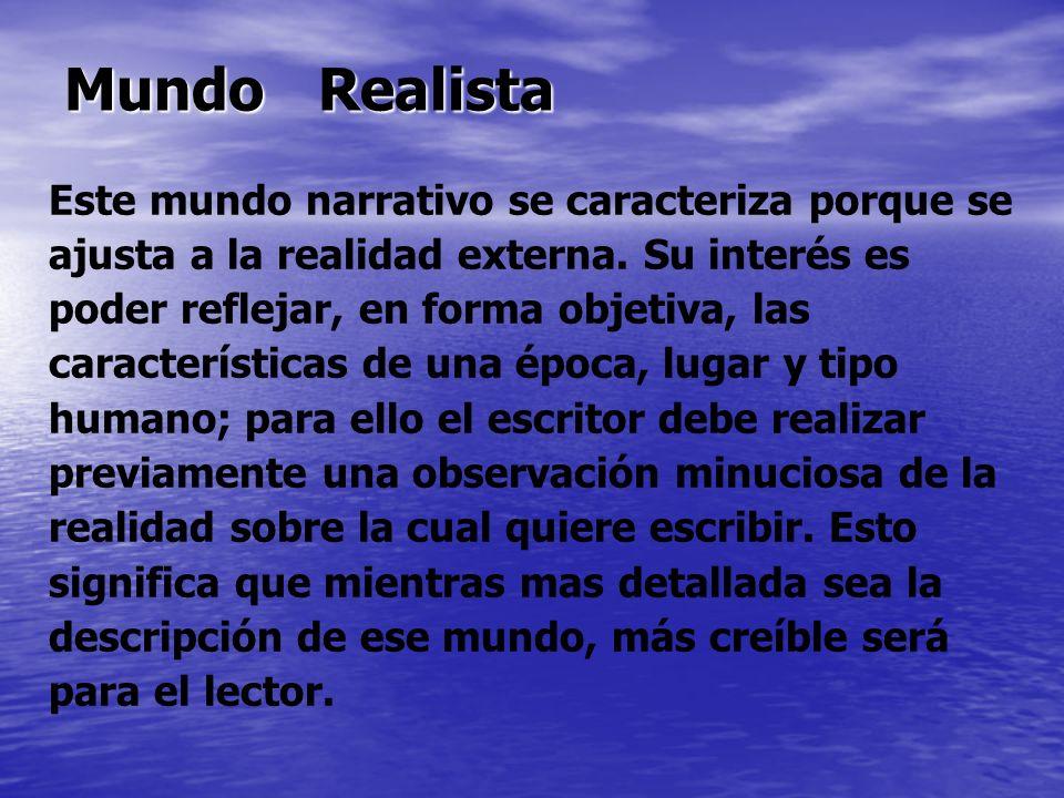 Mundo Realista Este mundo narrativo se caracteriza porque se