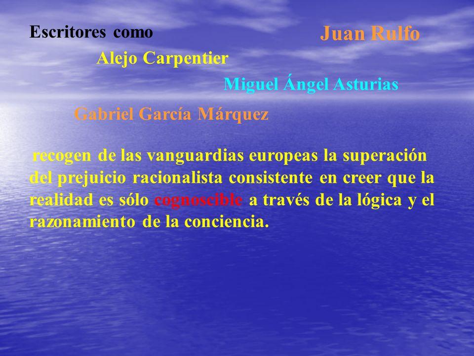 Juan Rulfo Escritores como Alejo Carpentier Miguel Ángel Asturias