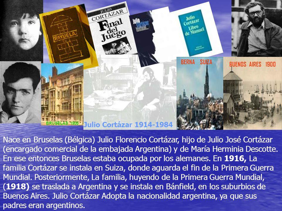 BERNA SUIZA BUENOS AIRES 1900. BRUSELAS 1900. Julio Cortázar 1914-1984.