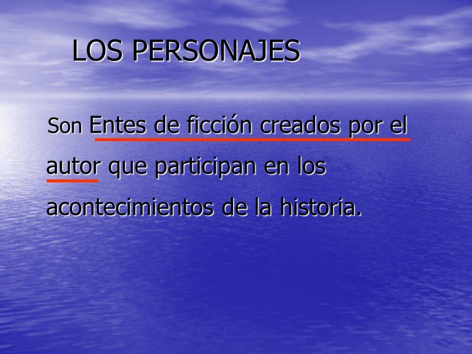 LOS PERSONAJES Son Entes de ficción creados por el autor que participan en los acontecimientos de la historia.