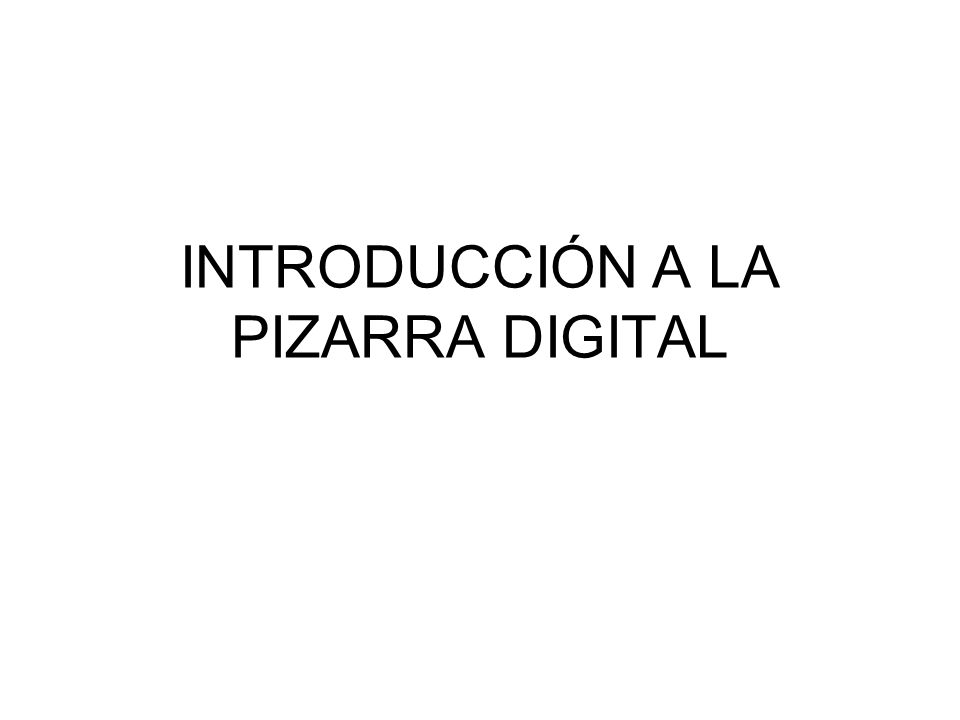INTRODUCCIÓN A LA PIZARRA DIGITAL