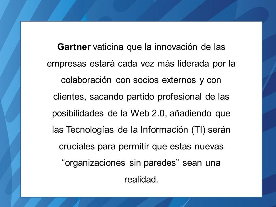 Gartner vaticina que la innovación de las empresas estará cada vez más liderada por la colaboración con socios externos y con clientes, sacando partido profesional de las posibilidades de la Web 2.0, añadiendo que las Tecnologías de la Información (TI) serán cruciales para permitir que estas nuevas organizaciones sin paredes sean una realidad.