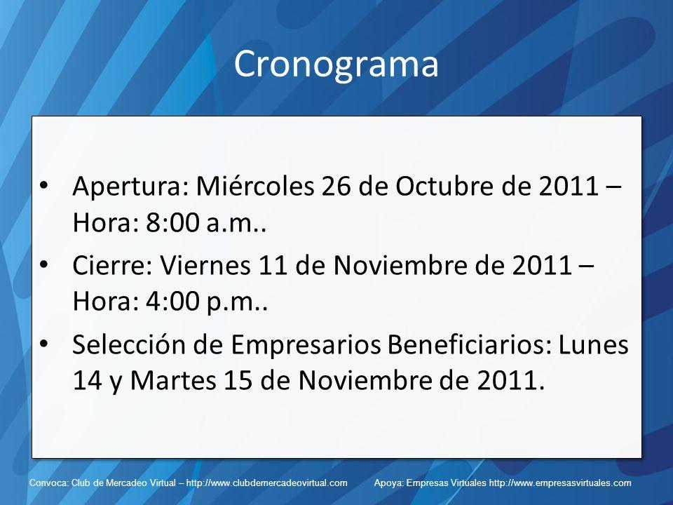 Cronograma Apertura: Miércoles 26 de Octubre de 2011 – Hora: 8:00 a.m.. Cierre: Viernes 11 de Noviembre de 2011 – Hora: 4:00 p.m..