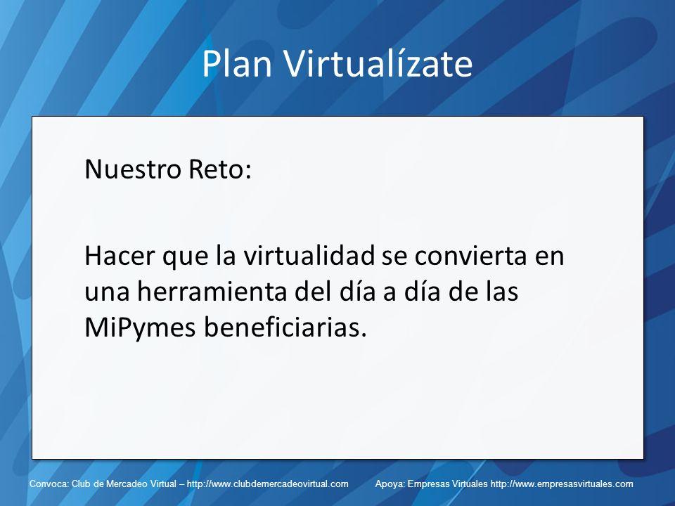 Plan Virtualízate Nuestro Reto: Hacer que la virtualidad se convierta en una herramienta del día a día de las MiPymes beneficiarias.