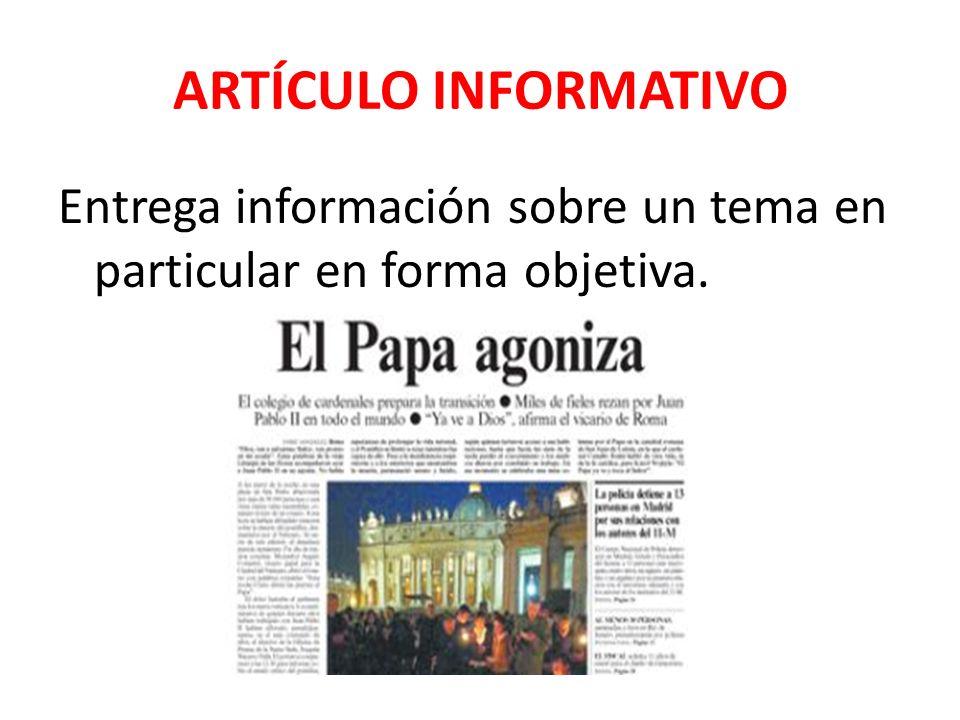 ARTÍCULO INFORMATIVO Entrega información sobre un tema en particular en forma objetiva.
