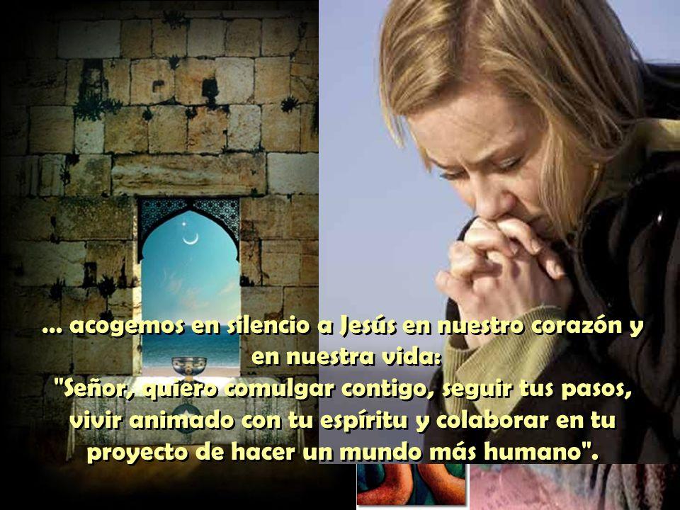 … acogemos en silencio a Jesús en nuestro corazón y