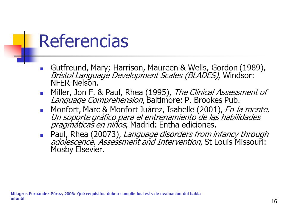 Referencias Gutfreund, Mary; Harrison, Maureen & Wells, Gordon (1989), Bristol Language Development Scales (BLADES), Windsor: NFER-Nelson.