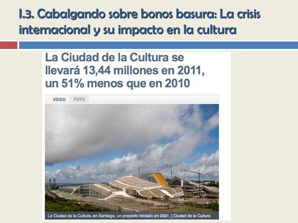 I.3. Cabalgando sobre bonos basura: La crisis internacional y su impacto en la cultura