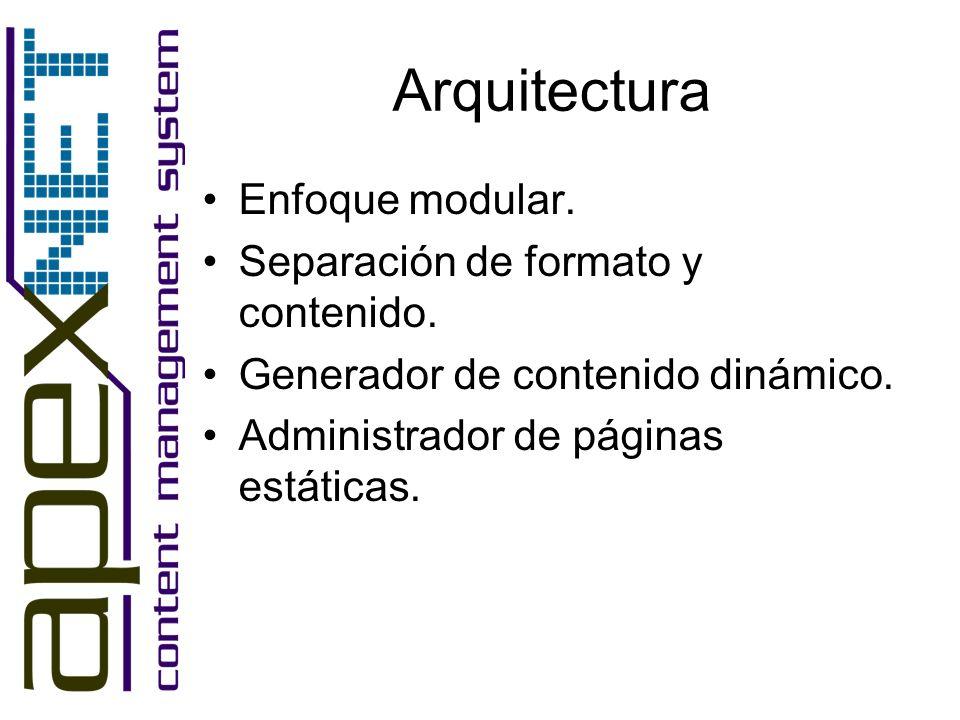 Arquitectura Enfoque modular. Separación de formato y contenido.