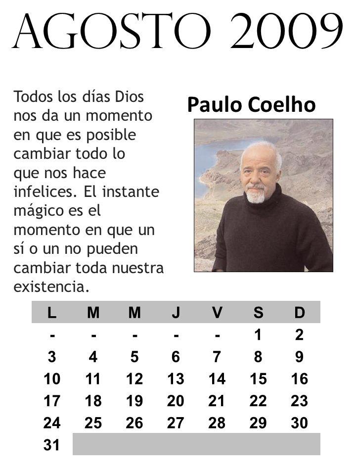 agosto 2009 Todos los días Dios nos da un momento en que es posible cambiar todo lo.