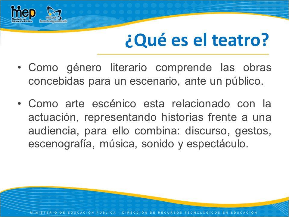 ¿Qué es el teatro Como género literario comprende las obras concebidas para un escenario, ante un público.