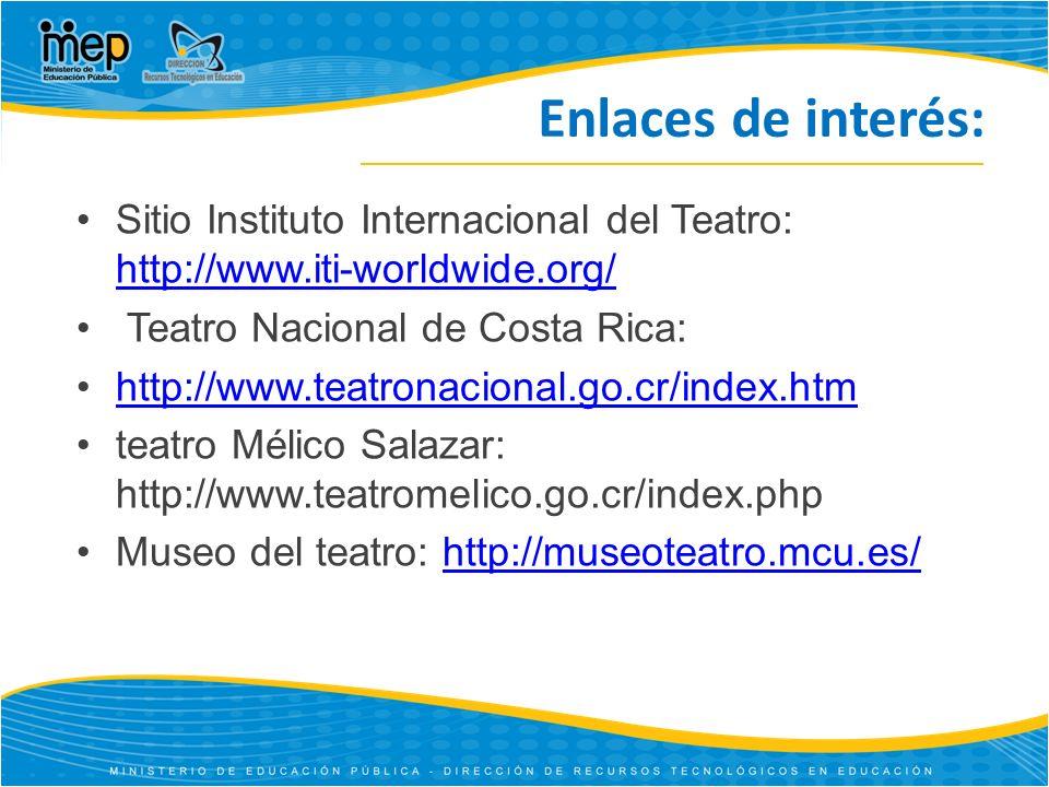 Enlaces de interés: Sitio Instituto Internacional del Teatro: http://www.iti-worldwide.org/ Teatro Nacional de Costa Rica: