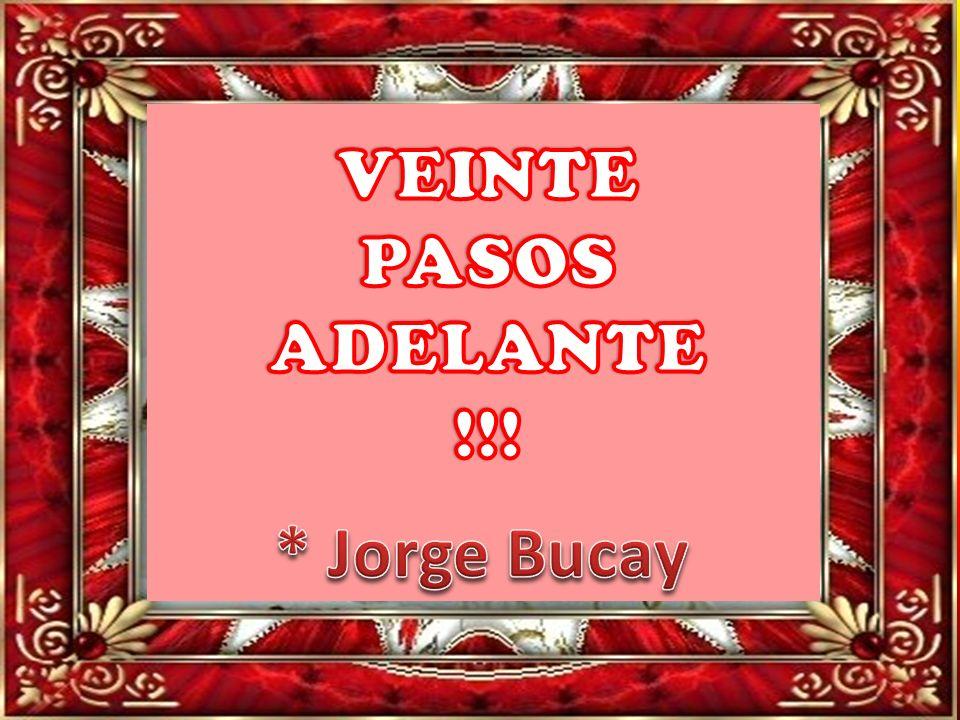 VEINTE PASOS ADELANTE !!! * Jorge Bucay