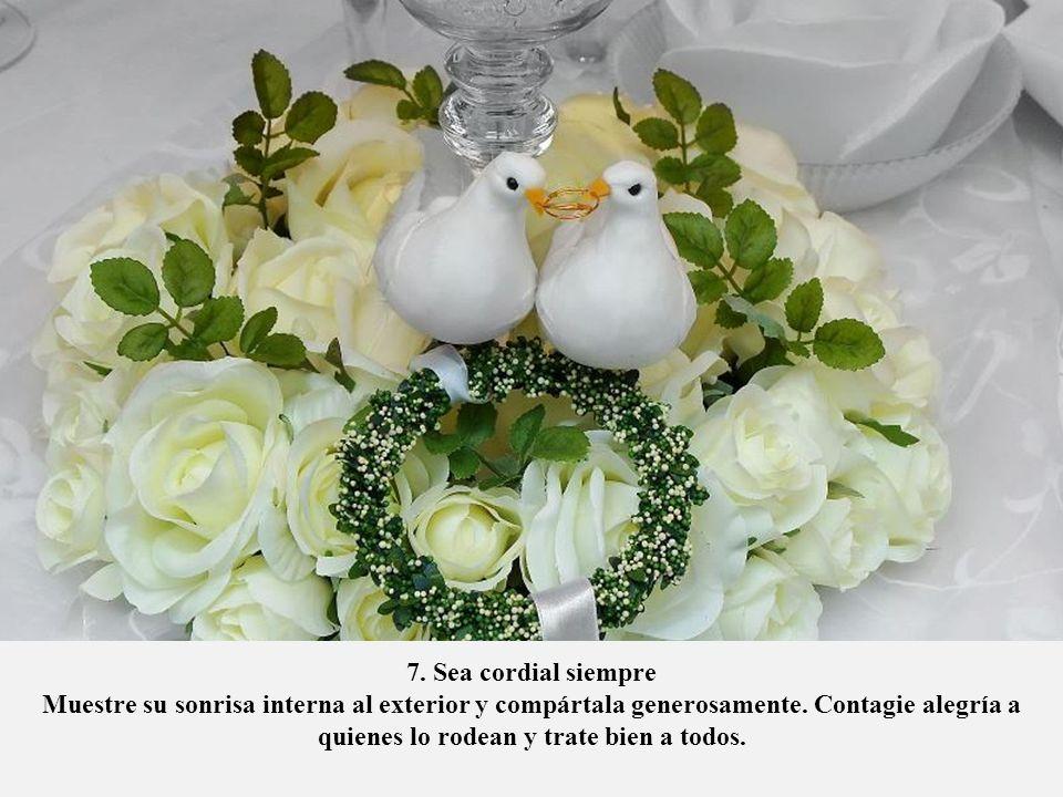 7. Sea cordial siempre Muestre su sonrisa interna al exterior y compártala generosamente.