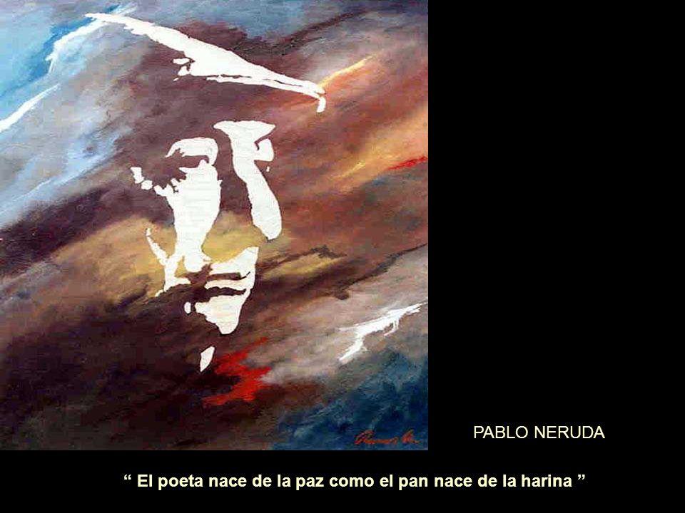 El poeta nace de la paz como el pan nace de la harina