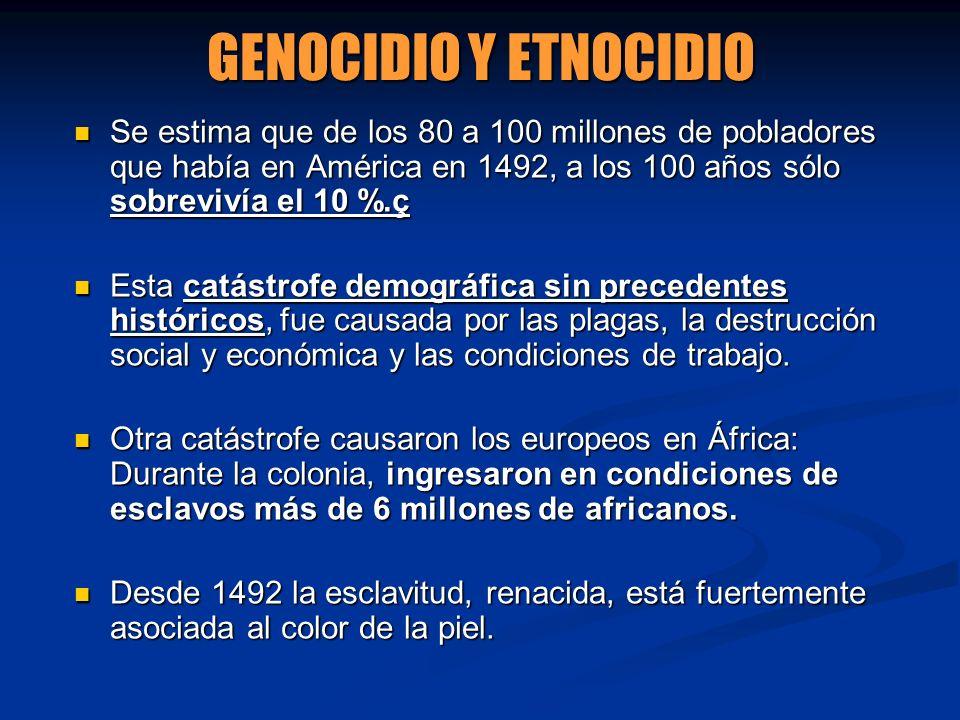 GENOCIDIO Y ETNOCIDIO Se estima que de los 80 a 100 millones de pobladores que había en América en 1492, a los 100 años sólo sobrevivía el 10 %.ç.