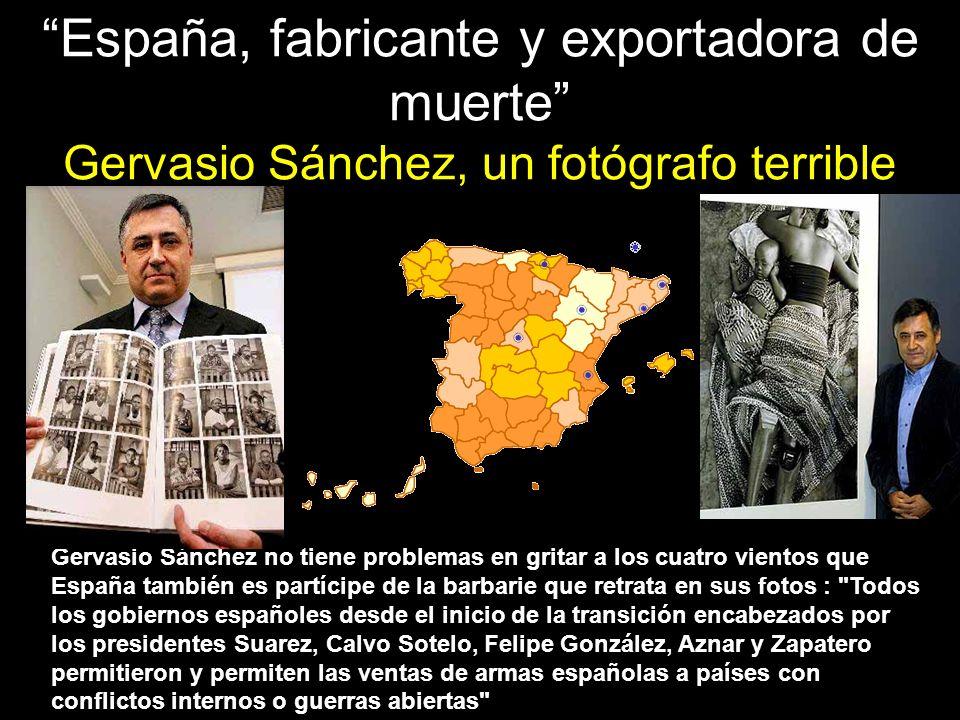 España, fabricante y exportadora de muerte Gervasio Sánchez, un fotógrafo terrible
