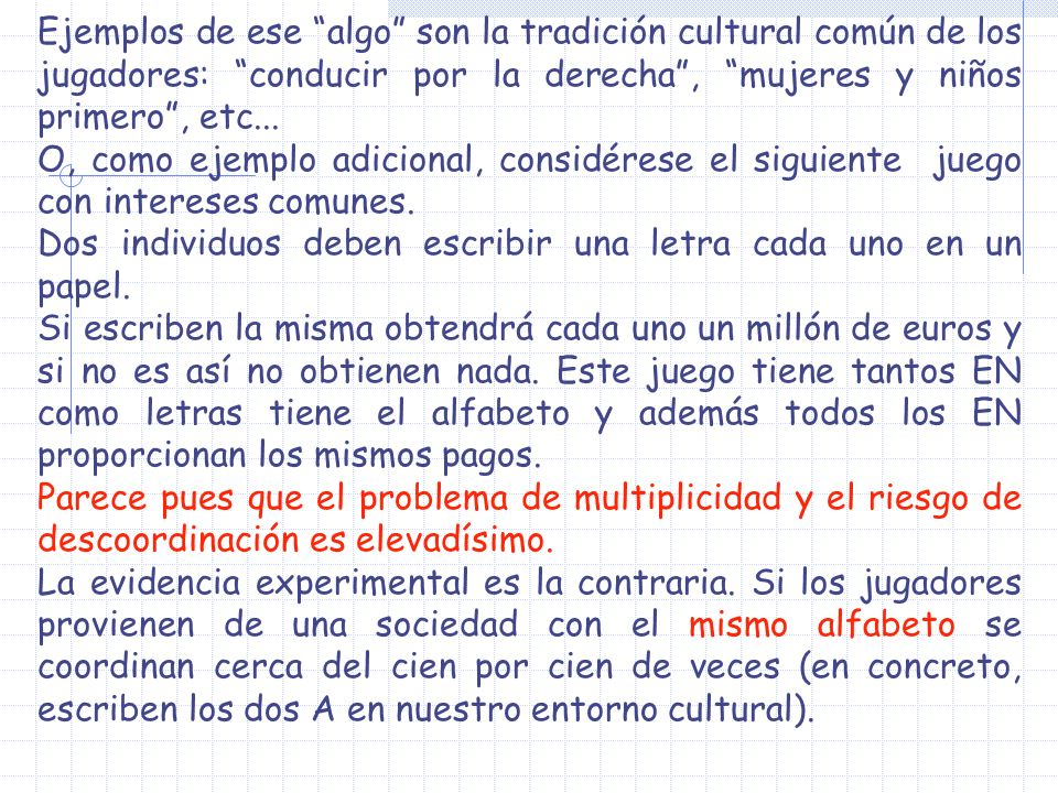 Ejemplos de ese algo son la tradición cultural común de los jugadores: conducir por la derecha , mujeres y niños primero , etc...