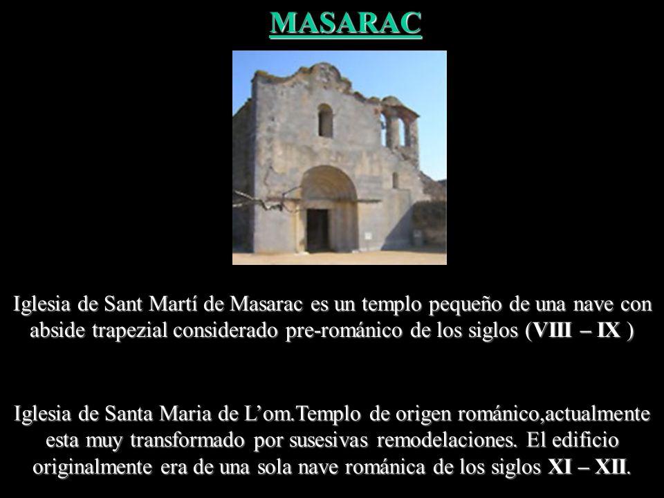 MASARAC Iglesia de Sant Martí de Masarac es un templo pequeño de una nave con abside trapezial considerado pre-románico de los siglos (VIII – IX )