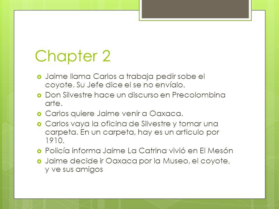 Chapter 2 Jaime llama Carlos a trabaja pedir sobe el coyote. Su Jefe dice el se no envíalo. Don Silvestre hace un discurso en Precolombina arte.