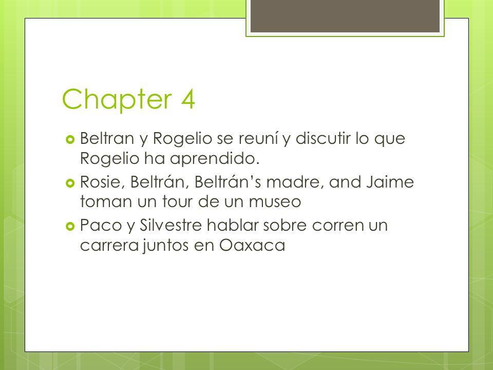 Chapter 4 Beltran y Rogelio se reuní y discutir lo que Rogelio ha aprendido. Rosie, Beltrán, Beltrán's madre, and Jaime toman un tour de un museo.