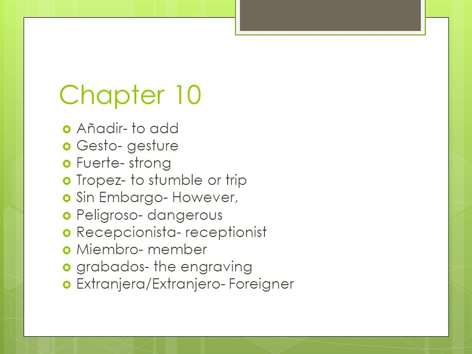 Chapter 10 Añadir- to add Gesto- gesture Fuerte- strong
