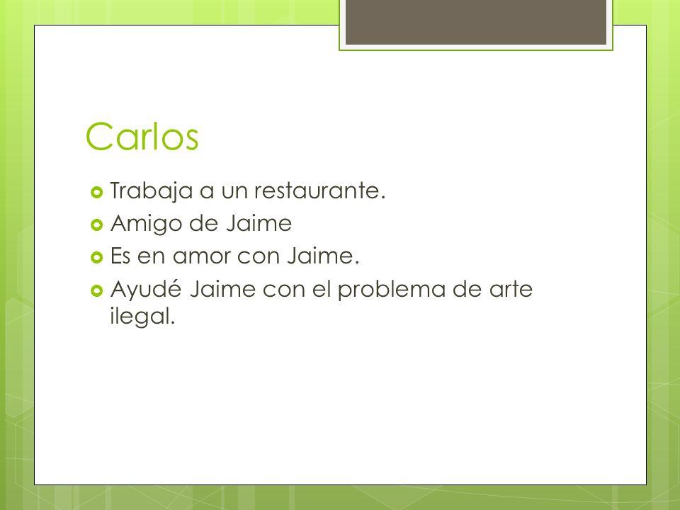 Carlos Trabaja a un restaurante. Amigo de Jaime Es en amor con Jaime.