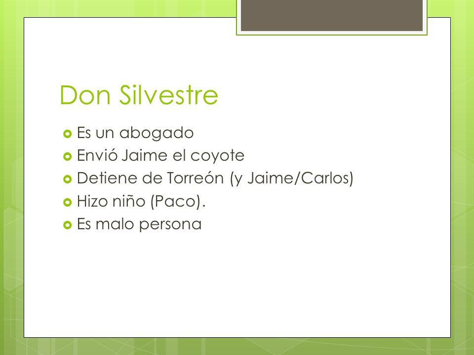 Don Silvestre Es un abogado Envió Jaime el coyote
