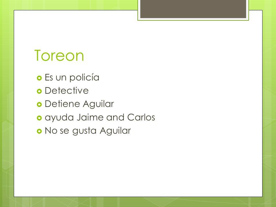 Toreon Es un policía Detective Detiene Aguilar ayuda Jaime and Carlos
