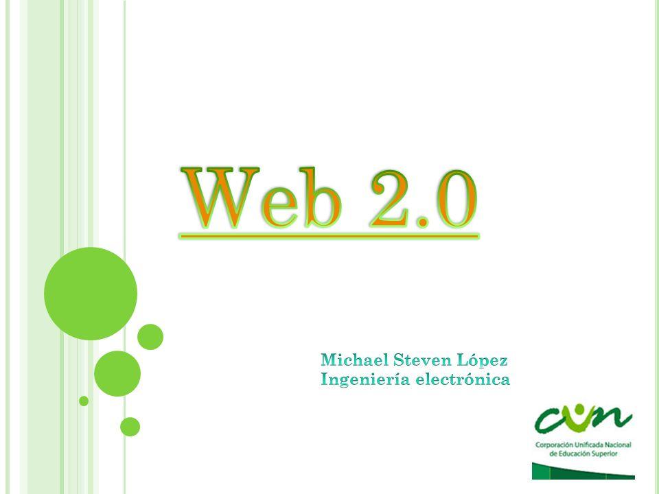 Web 2.0 Michael Steven López Ingeniería electrónica
