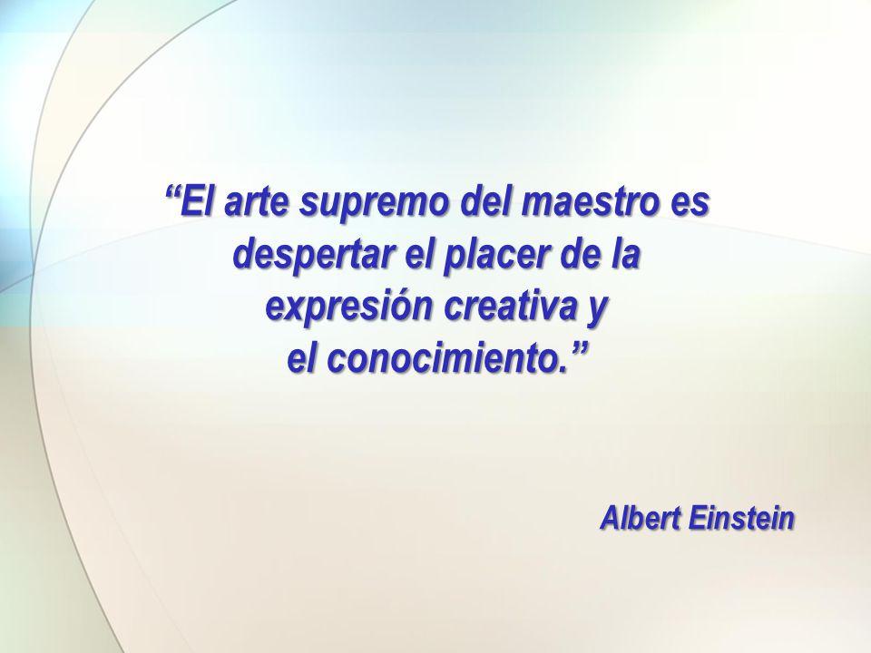 El arte supremo del maestro es despertar el placer de la expresión creativa y el conocimiento. Albert Einstein