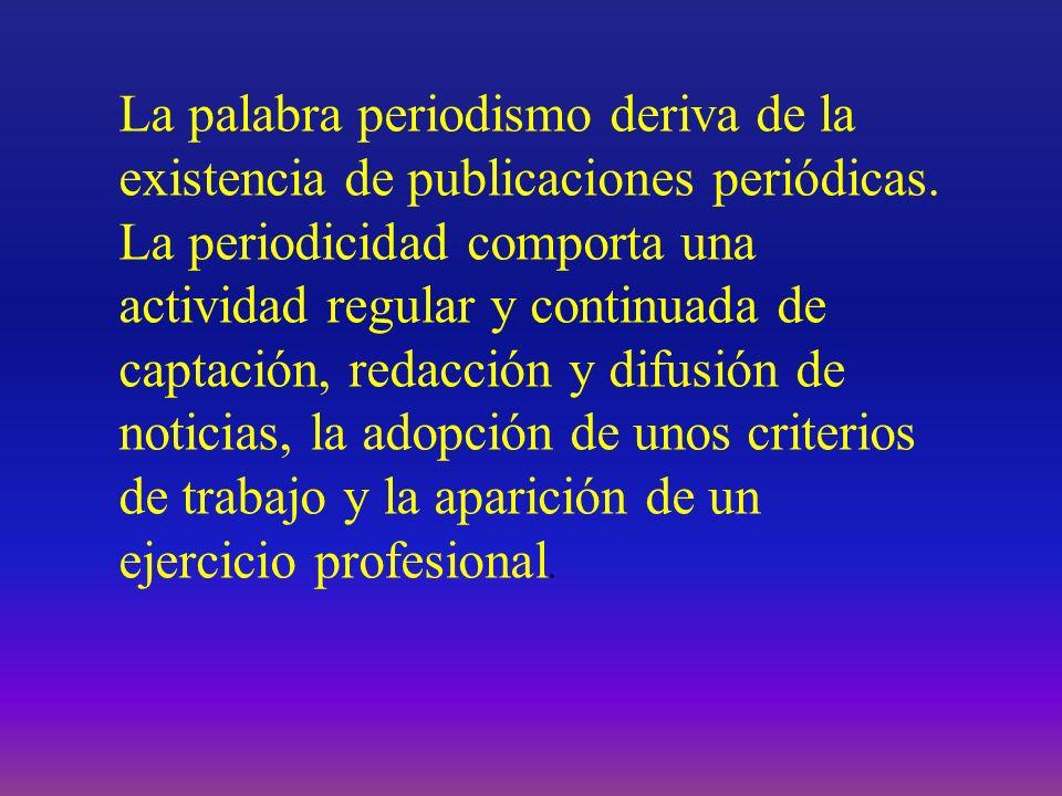 La palabra periodismo deriva de la existencia de publicaciones periódicas.