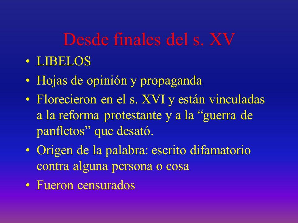 Desde finales del s. XV LIBELOS Hojas de opinión y propaganda