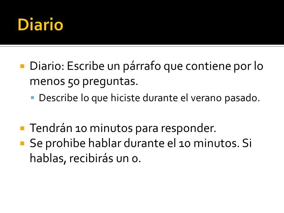 Diario Diario: Escribe un párrafo que contiene por lo menos 50 preguntas. Describe lo que hiciste durante el verano pasado.