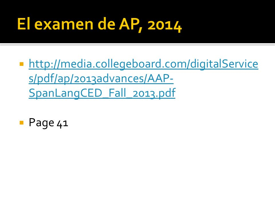 El examen de AP, 2014 http://media.collegeboard.com/digitalServices/pdf/ap/2013advances/AAP-SpanLangCED_Fall_2013.pdf.