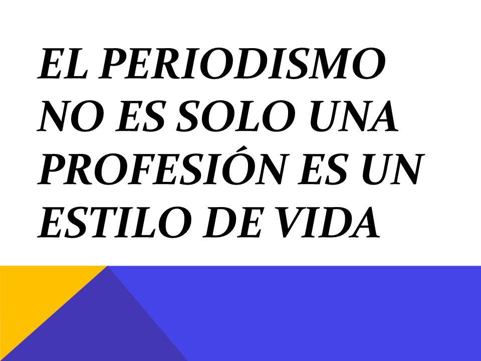 El periodismo no es solo una profesión es un estilo de vida