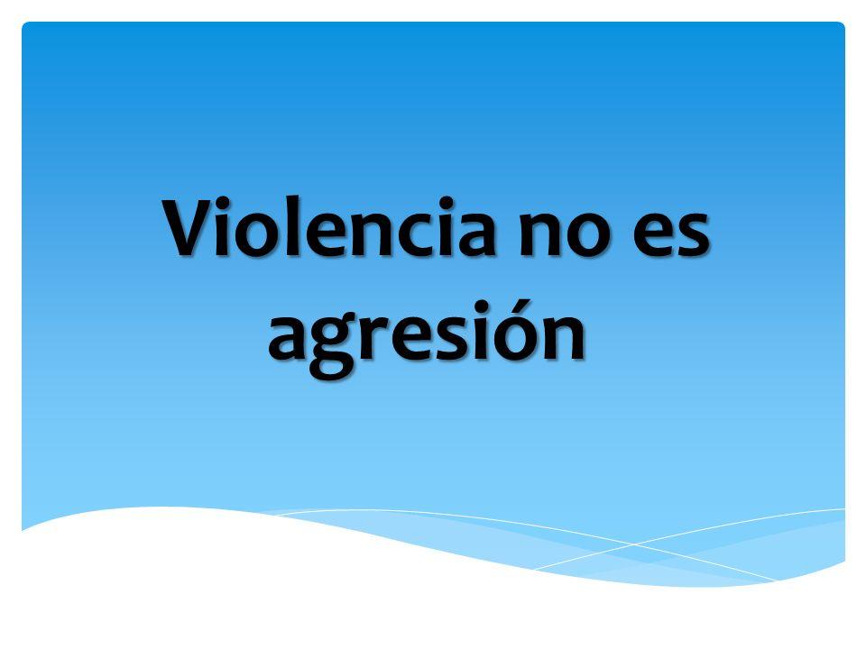 Violencia no es agresión