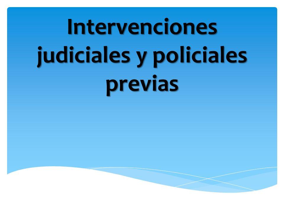 Intervenciones judiciales y policiales previas