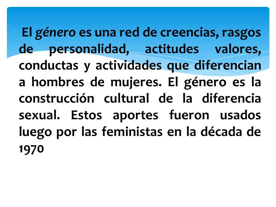 El género es una red de creencias, rasgos de personalidad, actitudes valores, conductas y actividades que diferencian a hombres de mujeres.