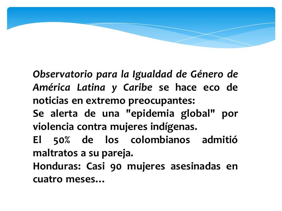 Observatorio para la Igualdad de Género de América Latina y Caribe se hace eco de noticias en extremo preocupantes: